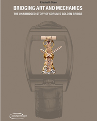 BRIDGING ART AND MECHANICS, THE UNABRIDGED STORY OF CORUM'S GOLDEN BRIDGE