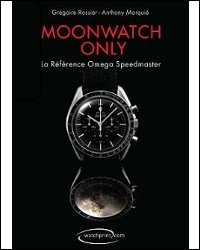MOONWATCH ONLY. THE ULTIMATE OMEGA SPEEDMASTER GUIDE